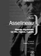 """Lo scritto di Asselineau è un'appassionata difesa del verbo baudelairiano di fronte al processo del 1851, che gli costò la mutilazione dei Fleurs du mal. È una voce fuori dal coro, che rifugge le facili """"santificazioni"""" postume"""